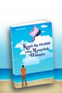 Kisah Rp 10.000,00 yang Mengubah Hidupku