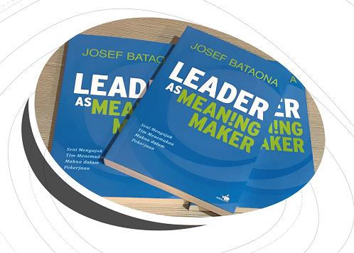 """Buku """"LEADER as MEANING MAKER"""" oleh Josef Bataona"""